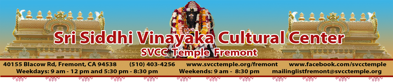 Sri Siddhi Vinayaka Cultural Center, 40155 Blacow Rd, Fremont, CA 94538, (510) 403-4256 (925) 301-0391, mailinglistfremont@svcctemple.org - SVCC Temple Fremont, Open Weekdays 9:00 AM - 12:00 PM, 5:30 PM - 8:30PM & Weekdays 9:00 AM - 8:30 PM