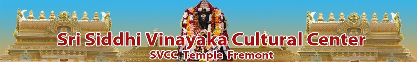 Sri Siddhi Vinayaka Cultural Center - SVCC Temple Fremont 40155 Blacow Rd, Fremont, CA 94538 Ph : (510) 403-4256, (925) 301-0391